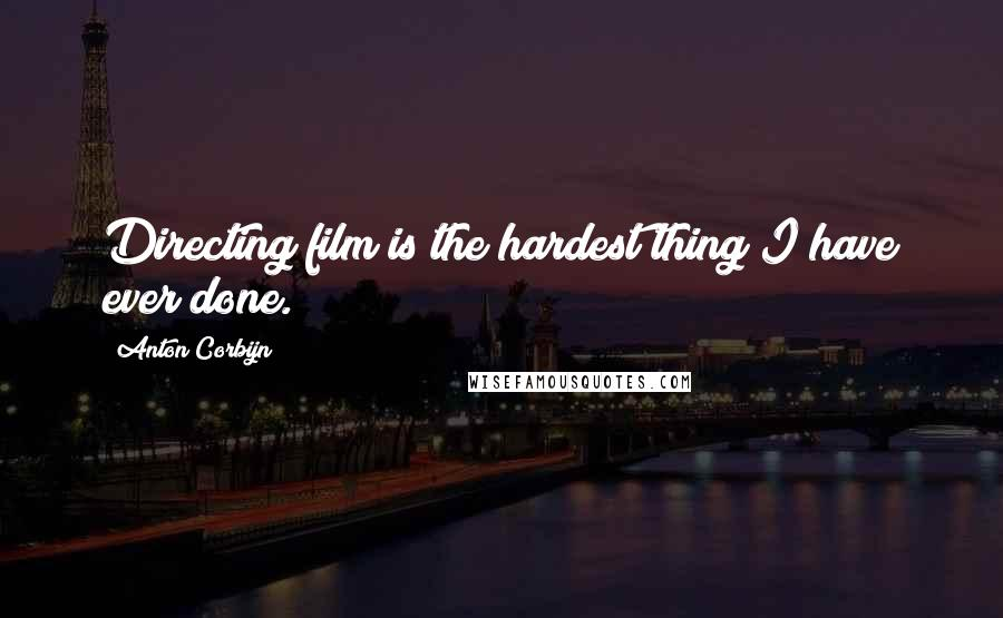 Anton Corbijn quotes: Directing film is the hardest thing I have ever done.