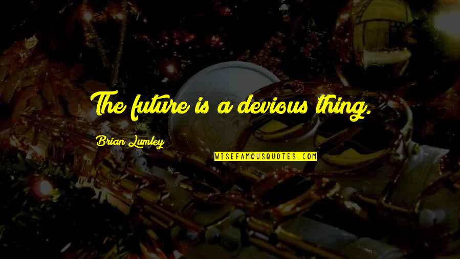 Anton Stadler Quotes By Brian Lumley: The future is a devious thing.