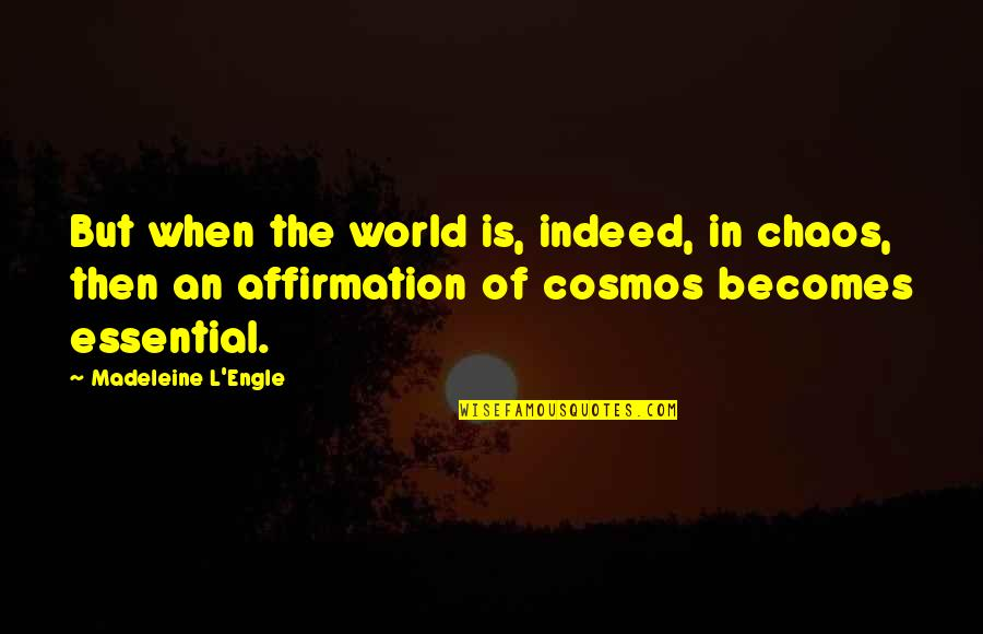 Anton Stadler Quotes By Madeleine L'Engle: But when the world is, indeed, in chaos,