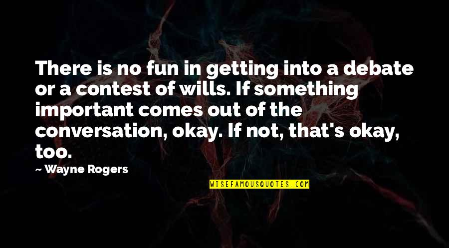 Anton Stadler Quotes By Wayne Rogers: There is no fun in getting into a
