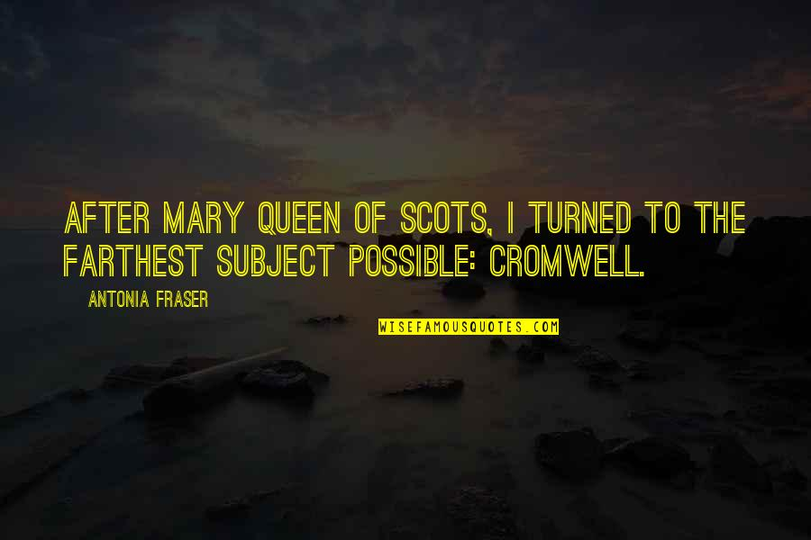 Antonia Fraser Mary Queen Of Scots Quotes By Antonia Fraser: After Mary Queen of Scots, I turned to