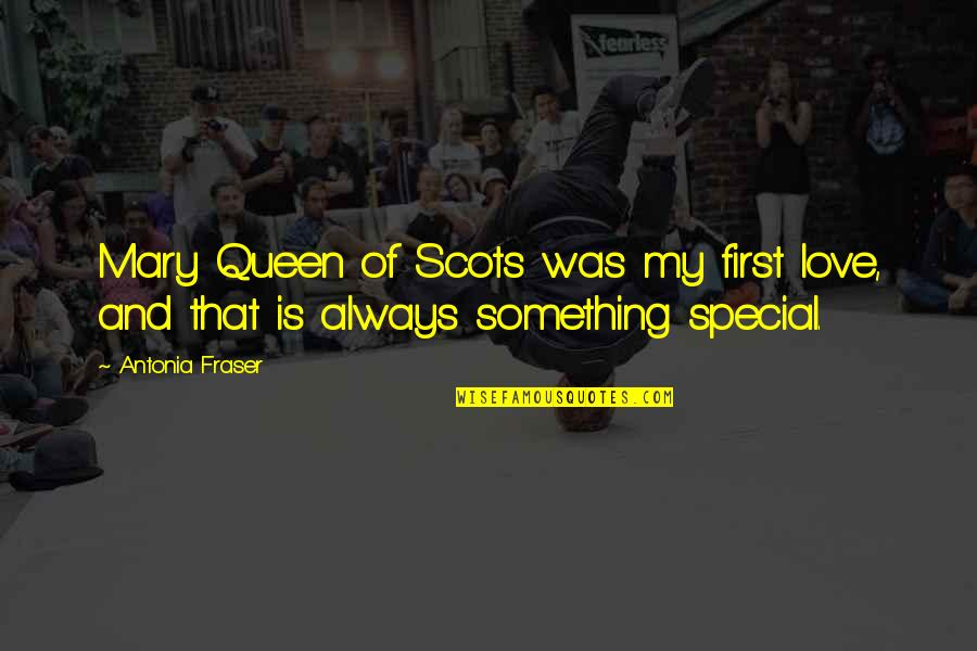 Antonia Fraser Mary Queen Of Scots Quotes By Antonia Fraser: Mary Queen of Scots was my first love,