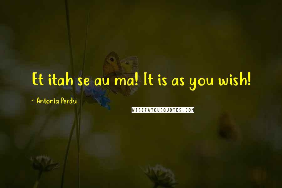 Antonia Perdu quotes: Et itah se au ma! It is as you wish!