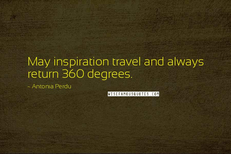 Antonia Perdu quotes: May inspiration travel and always return 360 degrees.