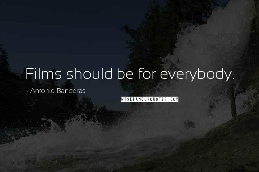 Antonio Banderas quotes: Films should be for everybody.