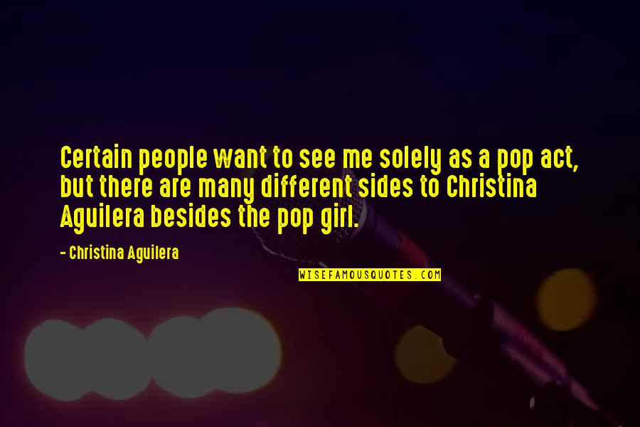 Antonio Guterres Quotes By Christina Aguilera: Certain people want to see me solely as