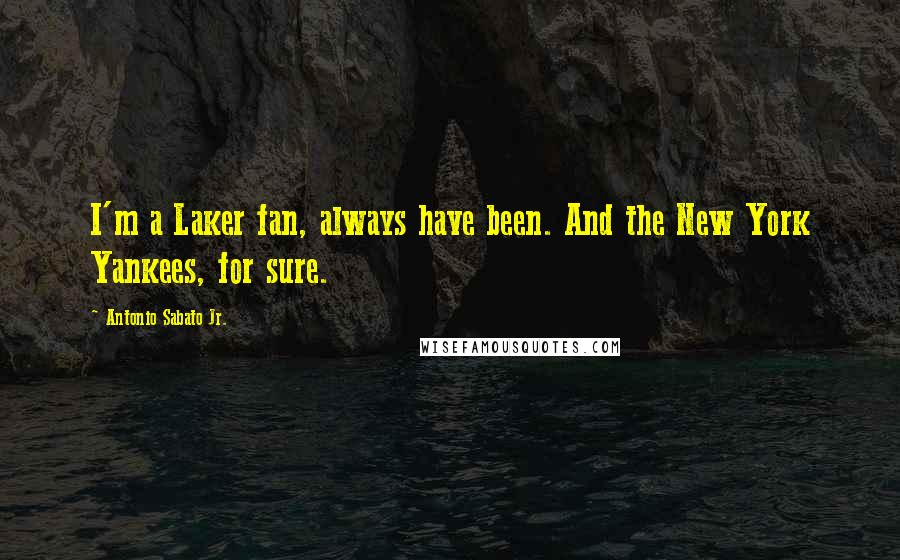 Antonio Sabato Jr. quotes: I'm a Laker fan, always have been. And the New York Yankees, for sure.