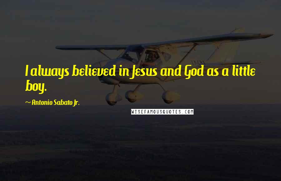 Antonio Sabato Jr. quotes: I always believed in Jesus and God as a little boy.