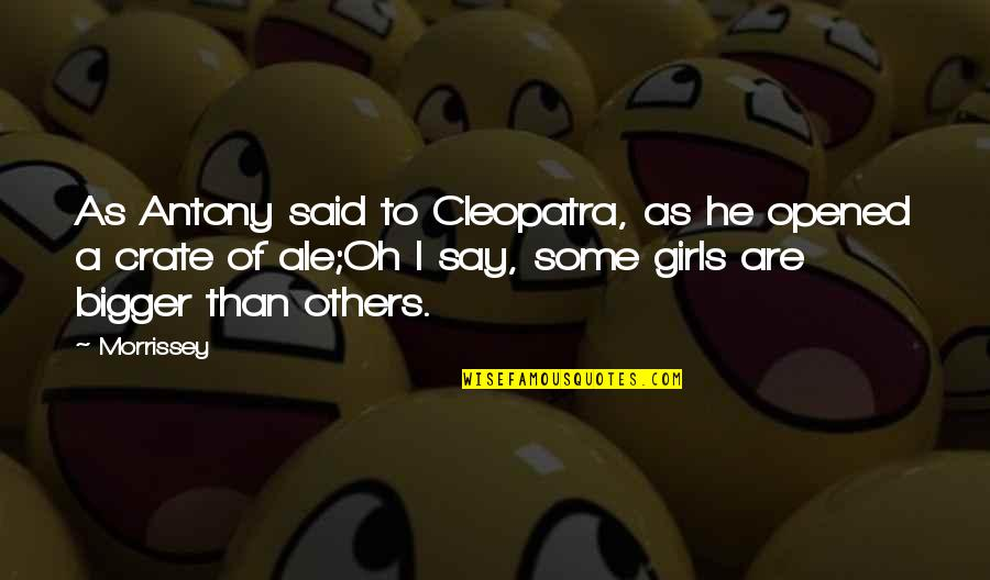 Antony In Antony And Cleopatra Quotes By Morrissey: As Antony said to Cleopatra, as he opened