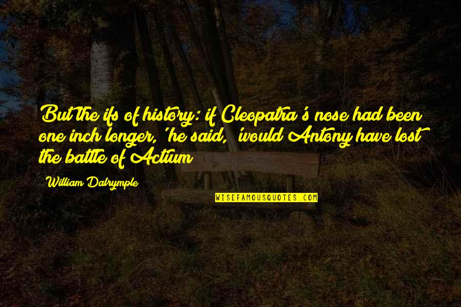 Antony In Antony And Cleopatra Quotes By William Dalrymple: But the ifs of history: if Cleopatra's nose