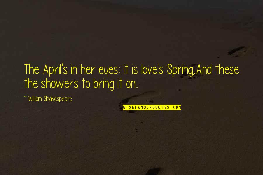 Antony In Antony And Cleopatra Quotes By William Shakespeare: The April's in her eyes: it is love's