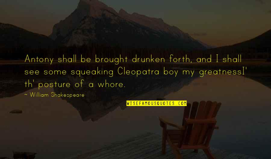 Antony In Antony And Cleopatra Quotes By William Shakespeare: Antony shall be brought drunken forth, and I