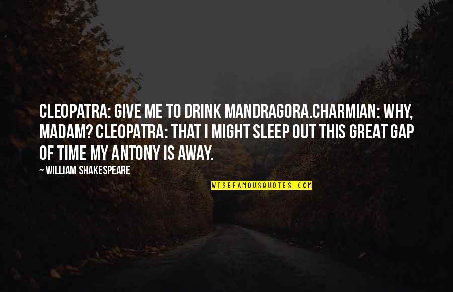 Antony In Antony And Cleopatra Quotes By William Shakespeare: Cleopatra: Give me to drink Mandragora.Charmian: Why, madam?