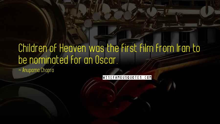 Anupama Chopra quotes: Children of Heaven was the first film from Iran to be nominated for an Oscar.