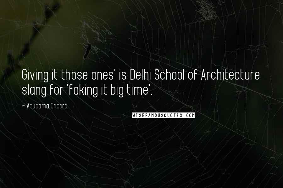 Anupama Chopra quotes: Giving it those ones' is Delhi School of Architecture slang for 'faking it big time'.
