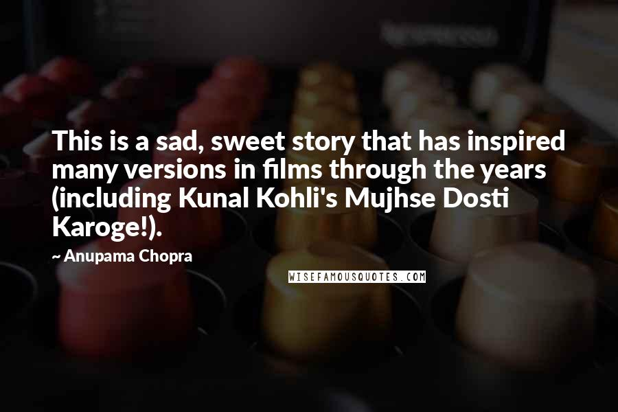 Anupama Chopra quotes: This is a sad, sweet story that has inspired many versions in films through the years (including Kunal Kohli's Mujhse Dosti Karoge!).