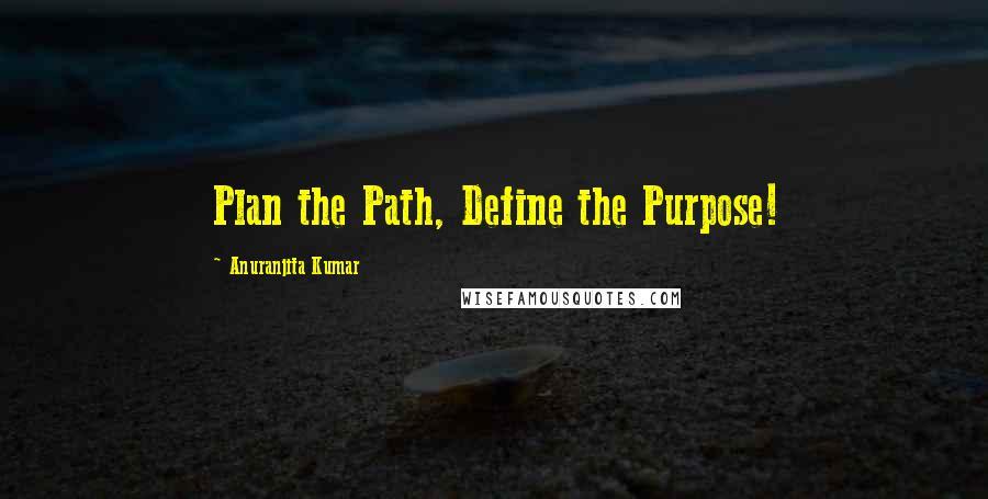 Anuranjita Kumar quotes: Plan the Path, Define the Purpose!