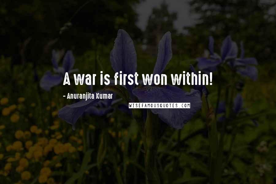 Anuranjita Kumar quotes: A war is first won within!