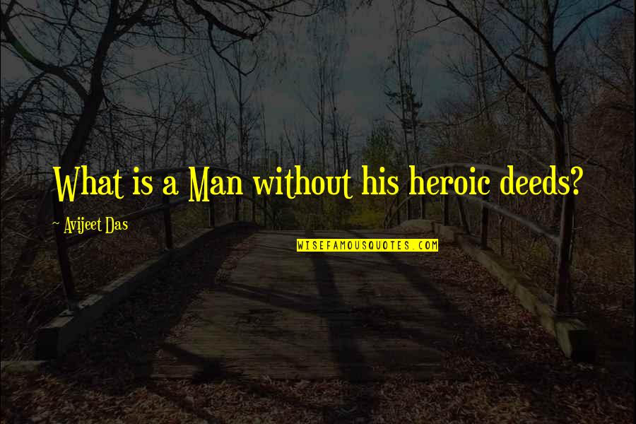 Anxiety Attacks Quotes By Avijeet Das: What is a Man without his heroic deeds?