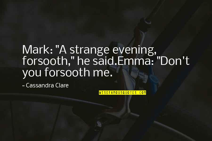 """Anxiety Attacks Quotes By Cassandra Clare: Mark: """"A strange evening, forsooth,"""" he said.Emma: """"Don't"""