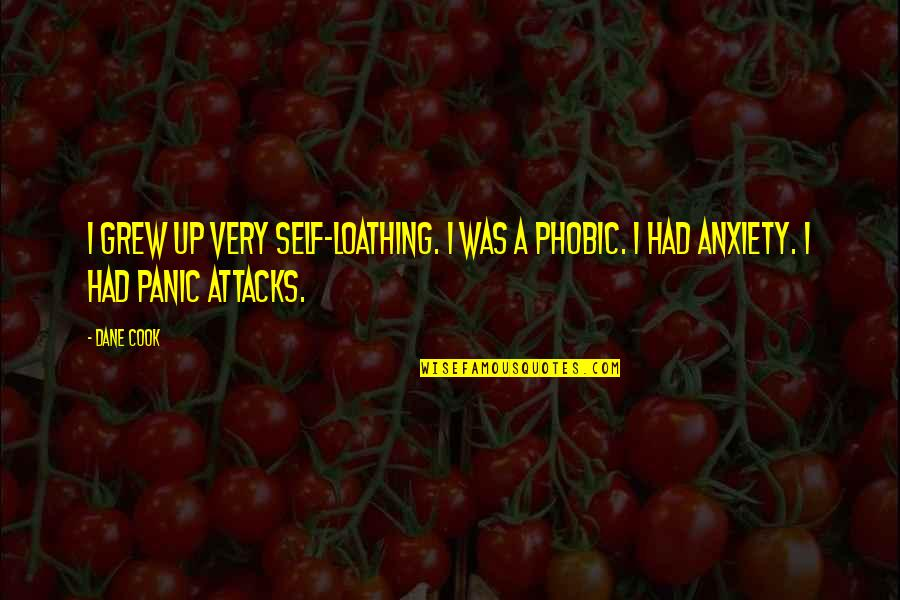 Anxiety Attacks Quotes By Dane Cook: I grew up very self-loathing. I was a