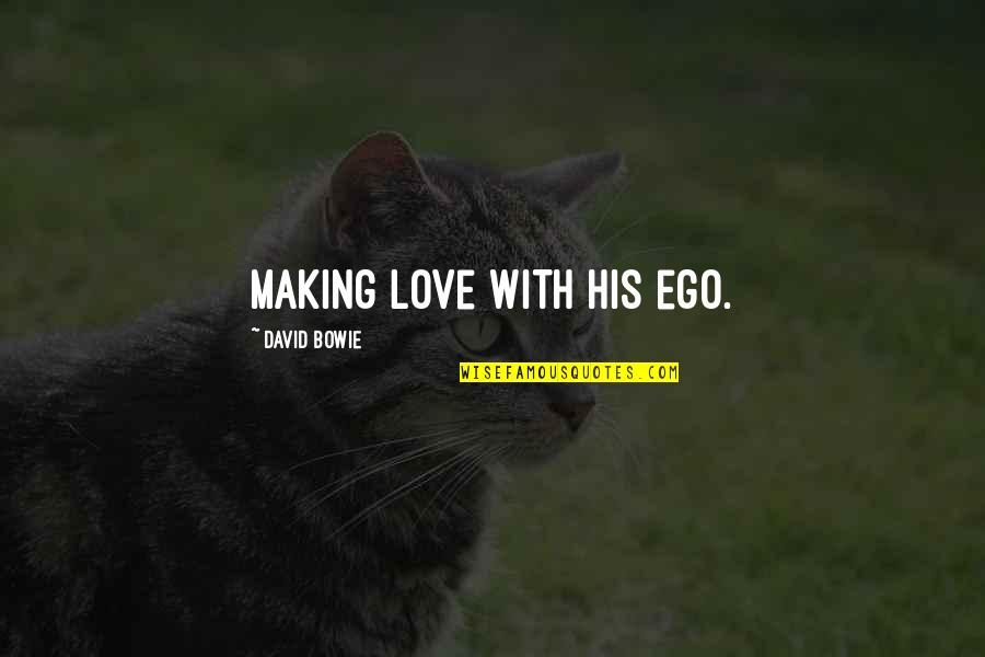Anxiety Attacks Quotes By David Bowie: Making love with his ego.