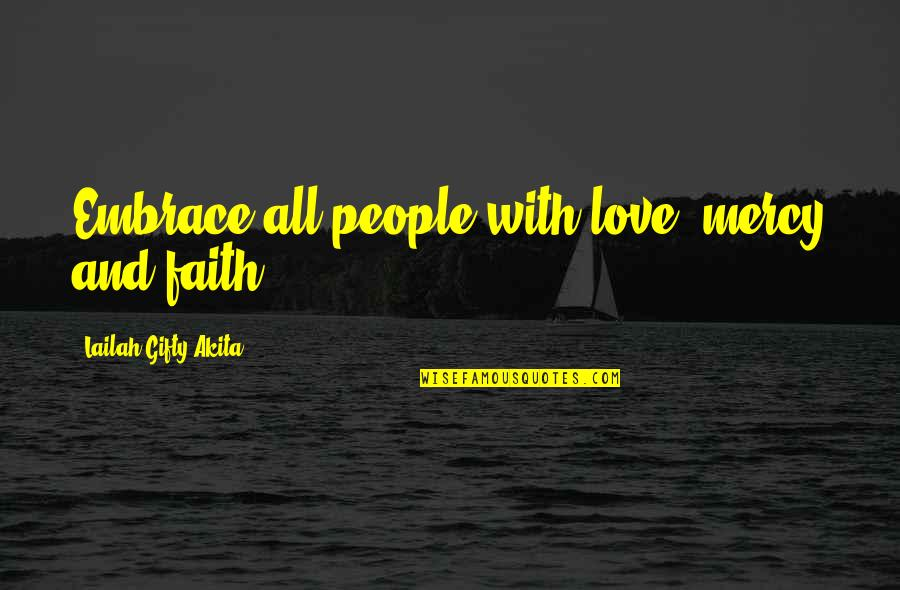 Anxiety Attacks Quotes By Lailah Gifty Akita: Embrace all people with love, mercy and faith.