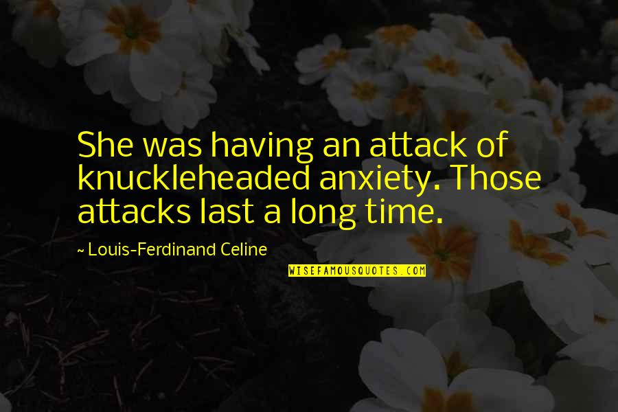 Anxiety Attacks Quotes By Louis-Ferdinand Celine: She was having an attack of knuckleheaded anxiety.