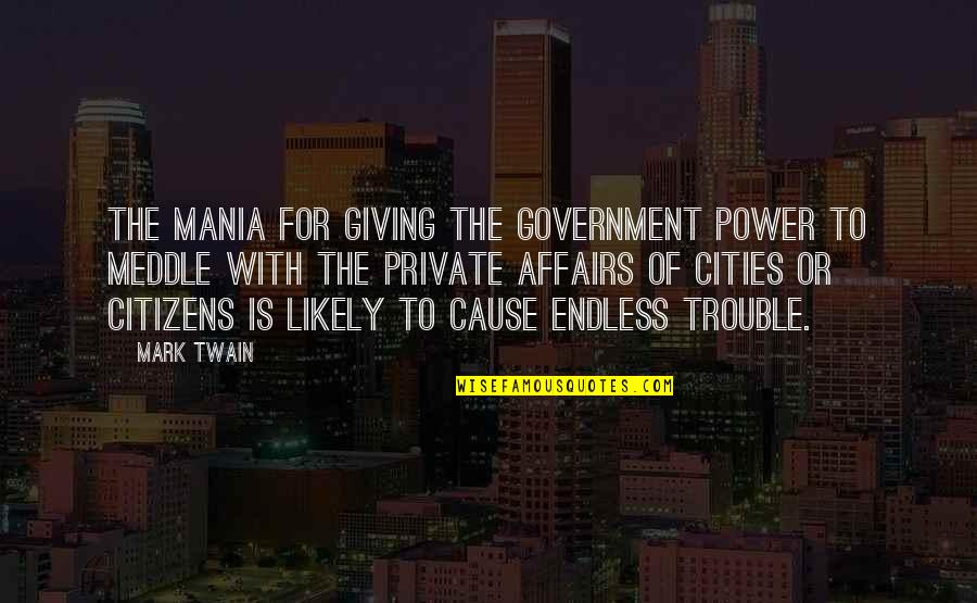 Anxiety Attacks Quotes By Mark Twain: The mania for giving the Government power to