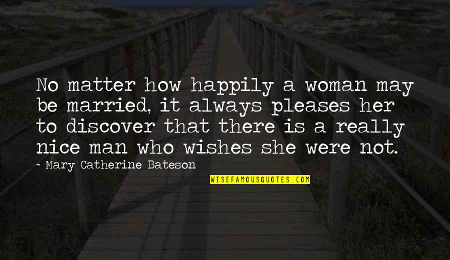 Anxiety Attacks Quotes By Mary Catherine Bateson: No matter how happily a woman may be