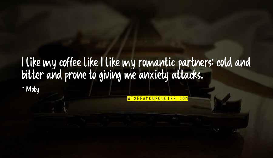 Anxiety Attacks Quotes By Moby: I like my coffee like I like my