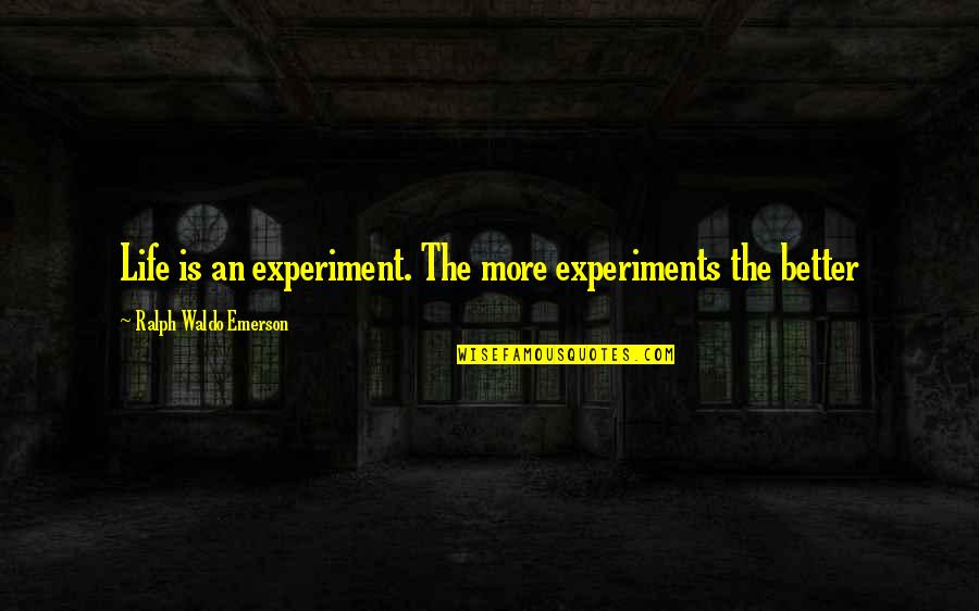 Anxiety Attacks Quotes By Ralph Waldo Emerson: Life is an experiment. The more experiments the