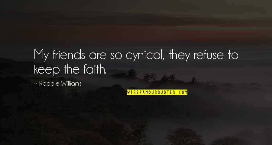 Anxiety Attacks Quotes By Robbie Williams: My friends are so cynical, they refuse to