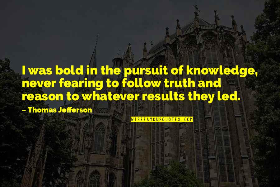 Anxiety Attacks Quotes By Thomas Jefferson: I was bold in the pursuit of knowledge,