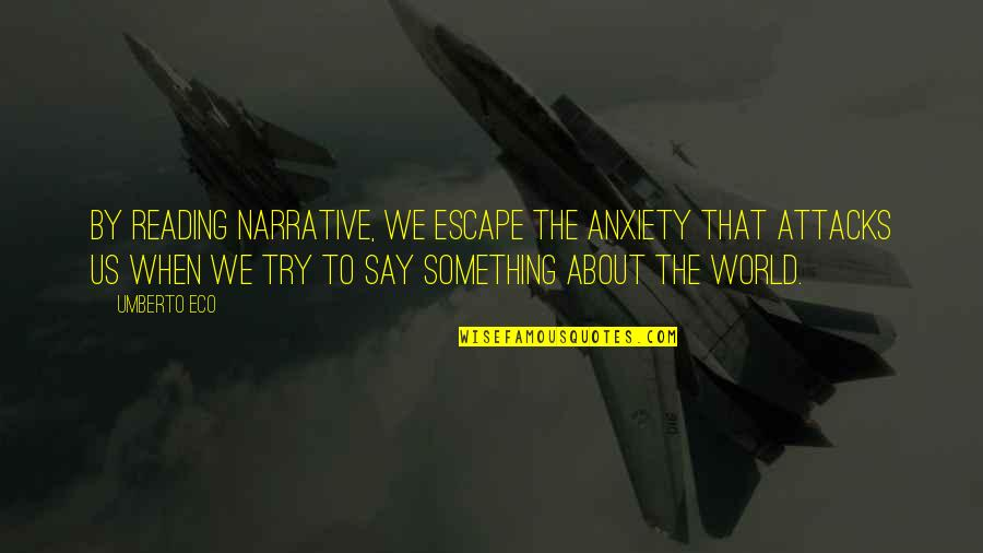Anxiety Attacks Quotes By Umberto Eco: By reading narrative, we escape the anxiety that