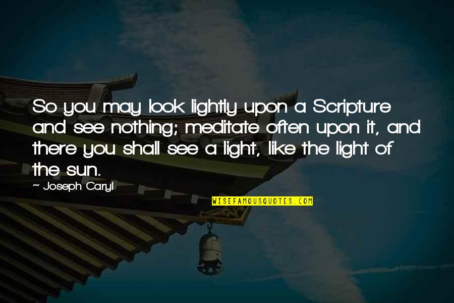 Anxiety Treatment Quotes By Joseph Caryl: So you may look lightly upon a Scripture