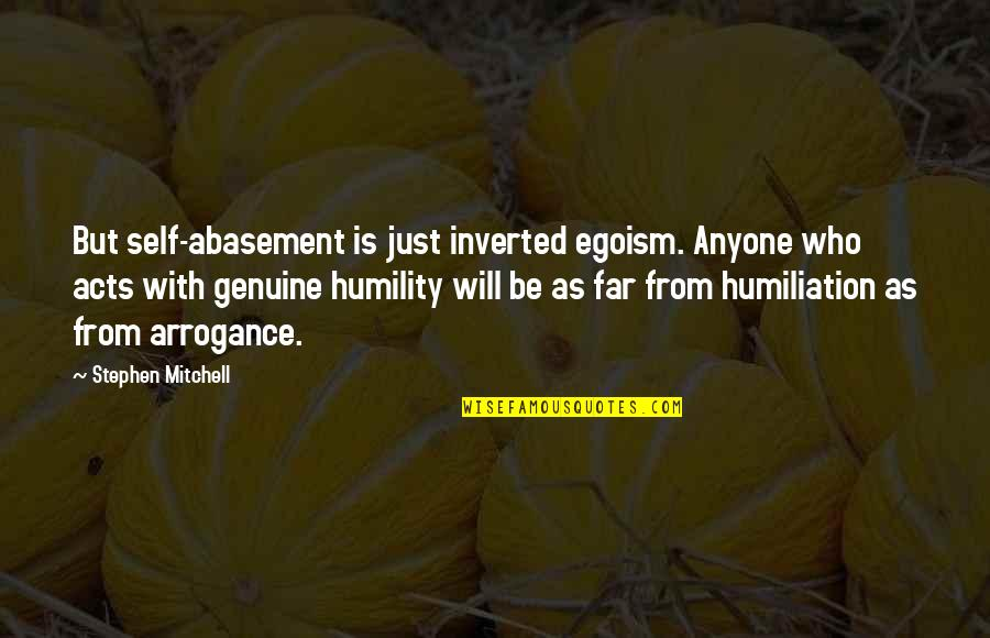 Anxiety Treatment Quotes By Stephen Mitchell: But self-abasement is just inverted egoism. Anyone who