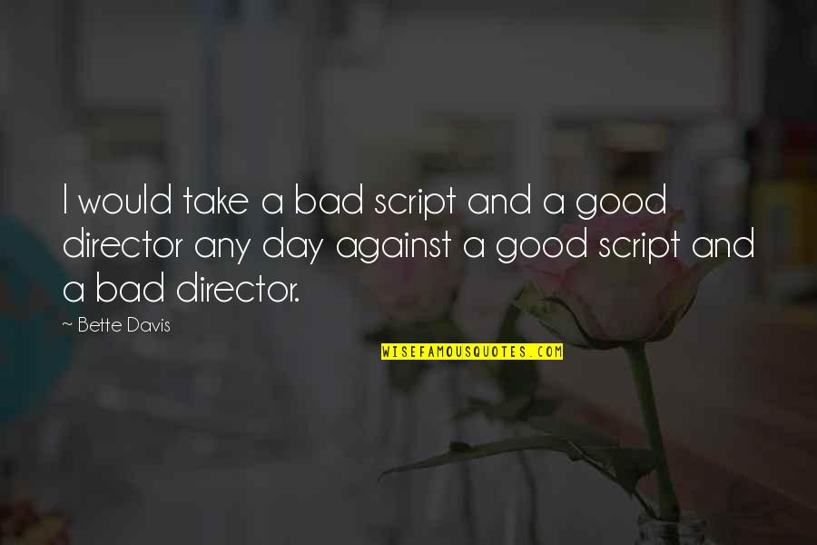 Any Day Quotes By Bette Davis: I would take a bad script and a