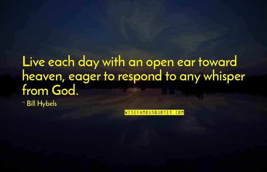 Any Day Quotes By Bill Hybels: Live each day with an open ear toward