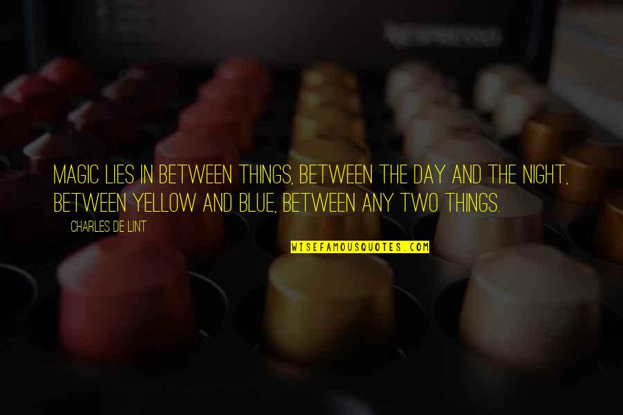 Any Day Quotes By Charles De Lint: Magic lies in between things, between the day