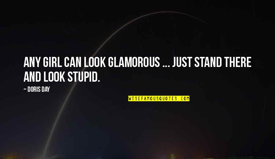 Any Day Quotes By Doris Day: Any girl can look glamorous ... just stand