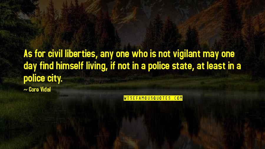 Any Day Quotes By Gore Vidal: As for civil liberties, any one who is