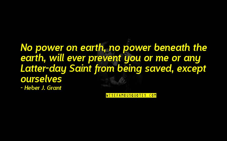 Any Day Quotes By Heber J. Grant: No power on earth, no power beneath the