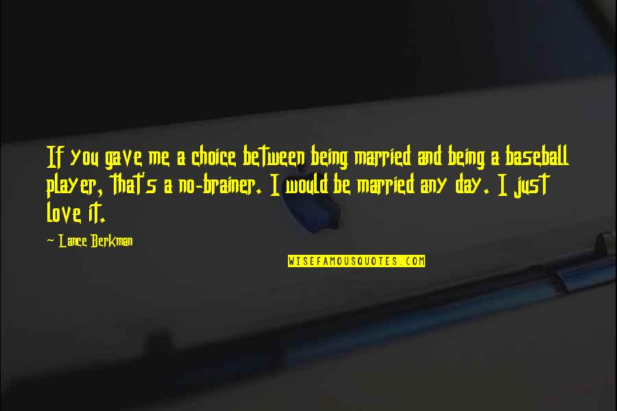 Any Day Quotes By Lance Berkman: If you gave me a choice between being