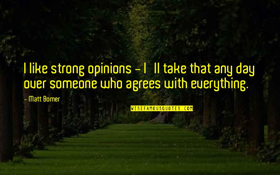 Any Day Quotes By Matt Bomer: I like strong opinions - I'll take that