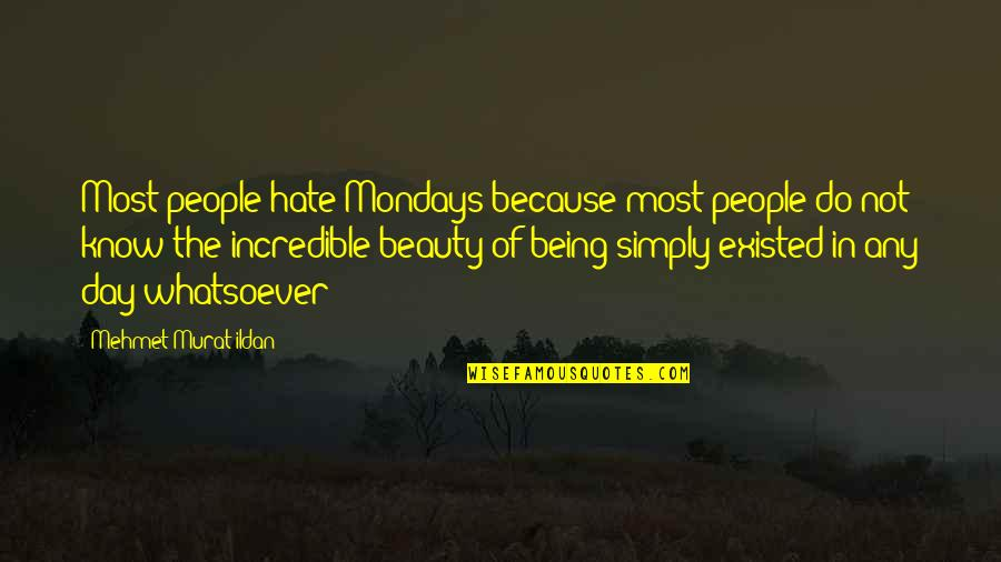 Any Day Quotes By Mehmet Murat Ildan: Most people hate Mondays because most people do