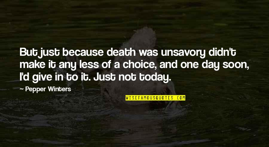 Any Day Quotes By Pepper Winters: But just because death was unsavory didn't make