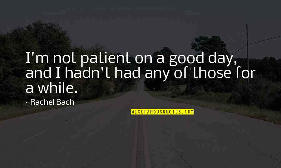 Any Day Quotes By Rachel Bach: I'm not patient on a good day, and