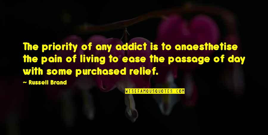 Any Day Quotes By Russell Brand: The priority of any addict is to anaesthetise