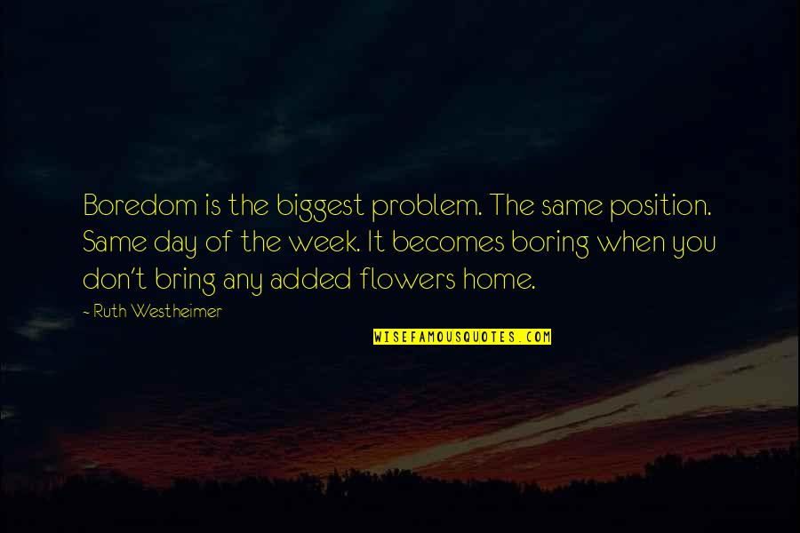 Any Day Quotes By Ruth Westheimer: Boredom is the biggest problem. The same position.